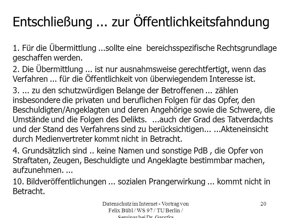 Datenschutz im Internet - Vortrag von Felix Bübl / WS 97 / TU Berlin / Seminar bei Dr. Garstka 20 Entschließung... zur Öffentlichkeitsfahndung 1. Für