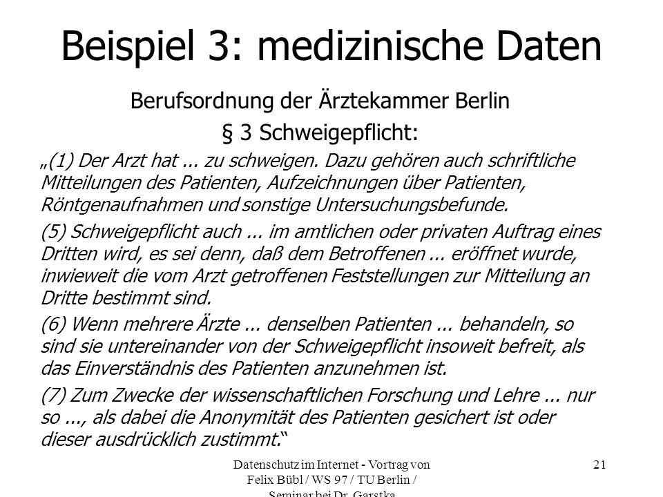 Datenschutz im Internet - Vortrag von Felix Bübl / WS 97 / TU Berlin / Seminar bei Dr. Garstka 21 Beispiel 3: medizinische Daten Berufsordnung der Ärz