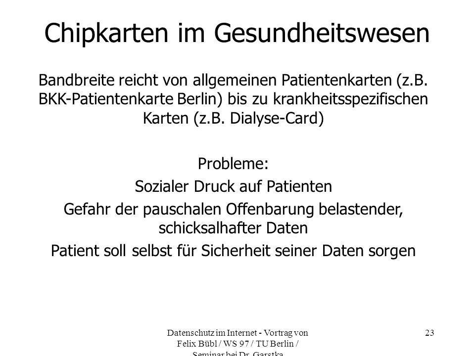 Datenschutz im Internet - Vortrag von Felix Bübl / WS 97 / TU Berlin / Seminar bei Dr. Garstka 23 Chipkarten im Gesundheitswesen Bandbreite reicht von
