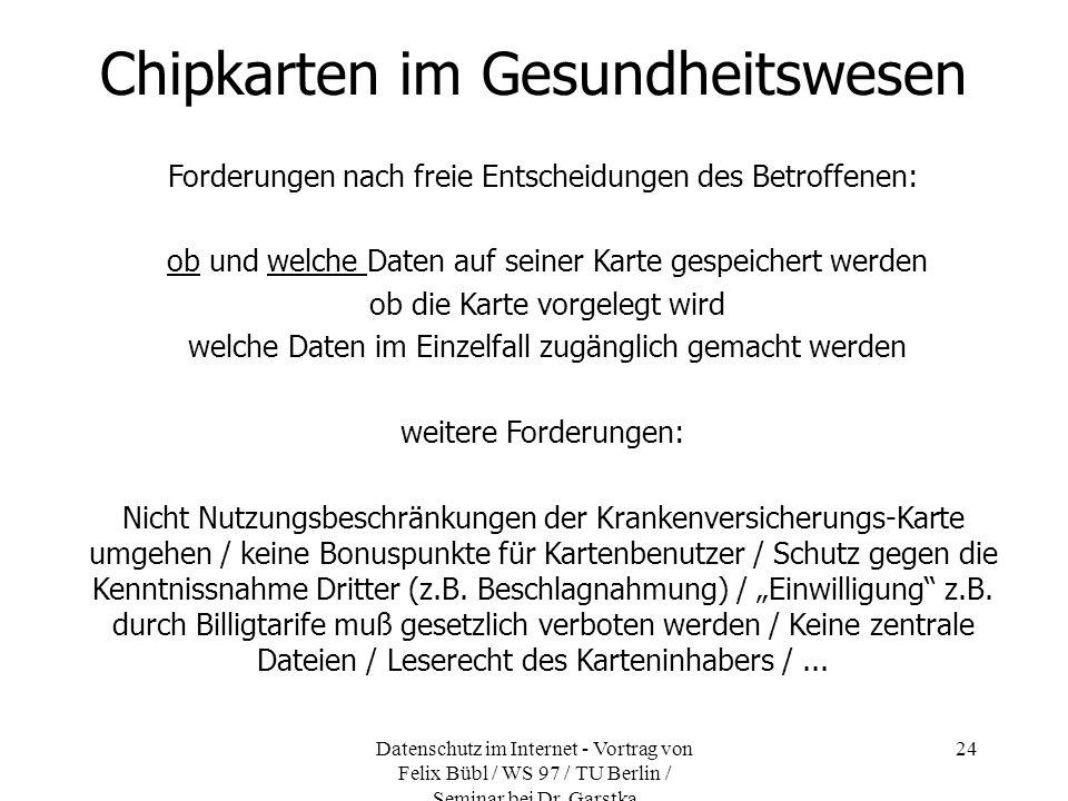 Datenschutz im Internet - Vortrag von Felix Bübl / WS 97 / TU Berlin / Seminar bei Dr. Garstka 24 Chipkarten im Gesundheitswesen Forderungen nach frei