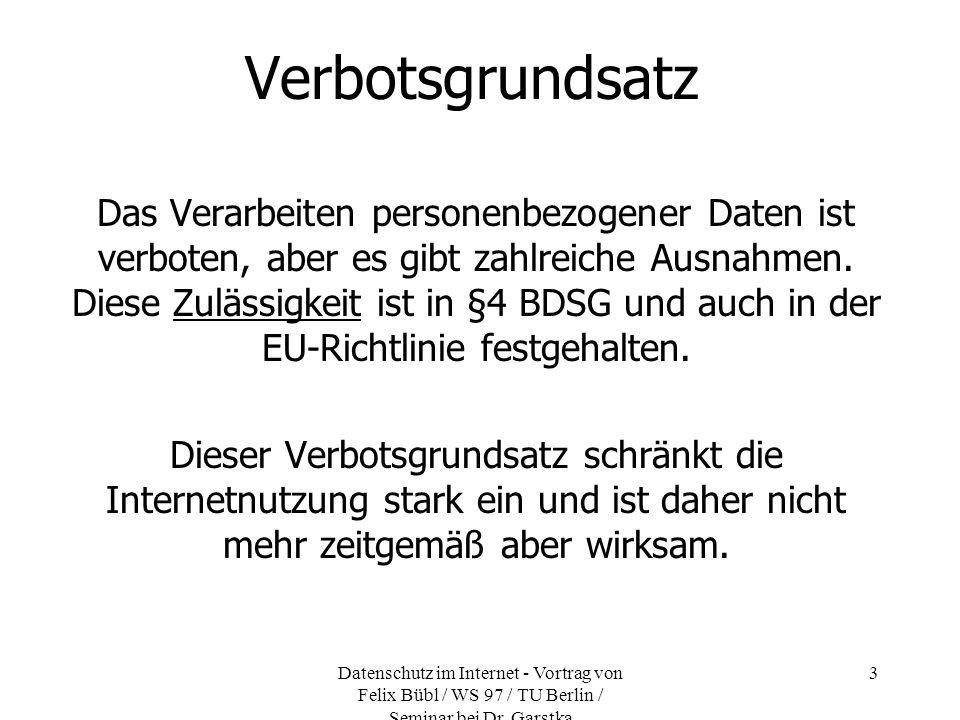 Datenschutz im Internet - Vortrag von Felix Bübl / WS 97 / TU Berlin / Seminar bei Dr. Garstka 3 Verbotsgrundsatz Das Verarbeiten personenbezogener Da