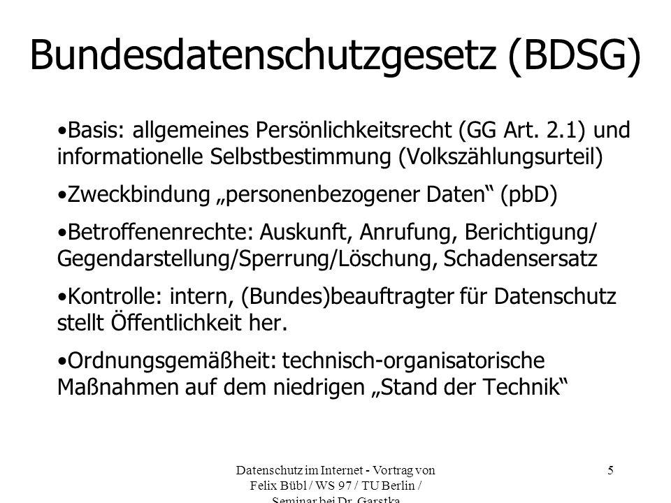 Datenschutz im Internet - Vortrag von Felix Bübl / WS 97 / TU Berlin / Seminar bei Dr. Garstka 5 Bundesdatenschutzgesetz (BDSG) Basis: allgemeines Per