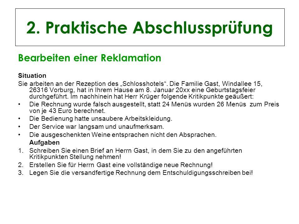 2. Praktische Abschlussprüfung Bearbeiten einer Reklamation Situation Sie arbeiten an der Rezeption des Schlosshotels. Die Familie Gast, Windallee 15,