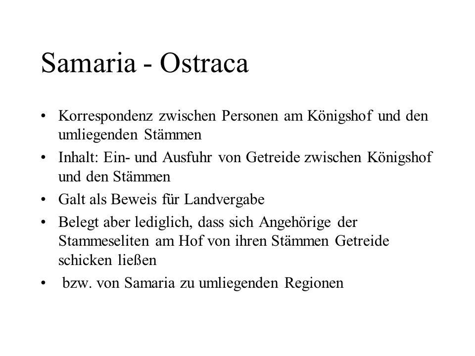Samaria - Ostraca Korrespondenz zwischen Personen am Königshof und den umliegenden Stämmen Inhalt: Ein- und Ausfuhr von Getreide zwischen Königshof un