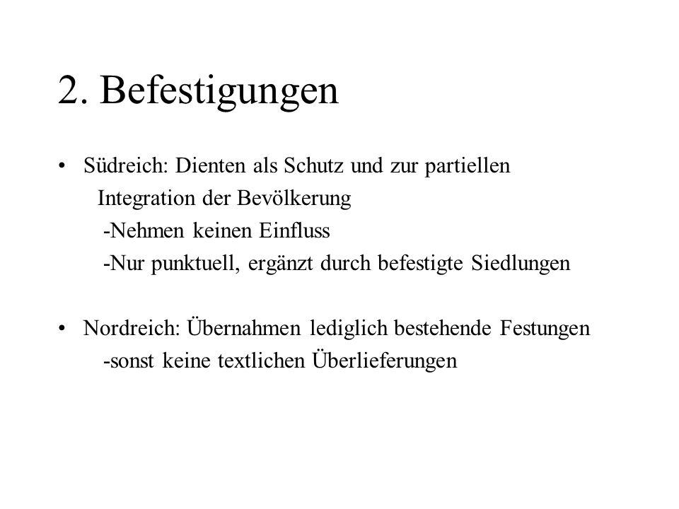 2. Befestigungen Südreich: Dienten als Schutz und zur partiellen Integration der Bevölkerung -Nehmen keinen Einfluss -Nur punktuell, ergänzt durch bef