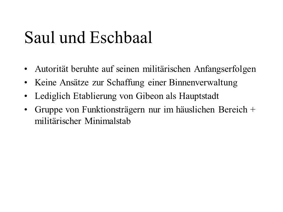 Saul und Eschbaal Autorität beruhte auf seinen militärischen Anfangserfolgen Keine Ansätze zur Schaffung einer Binnenverwaltung Lediglich Etablierung