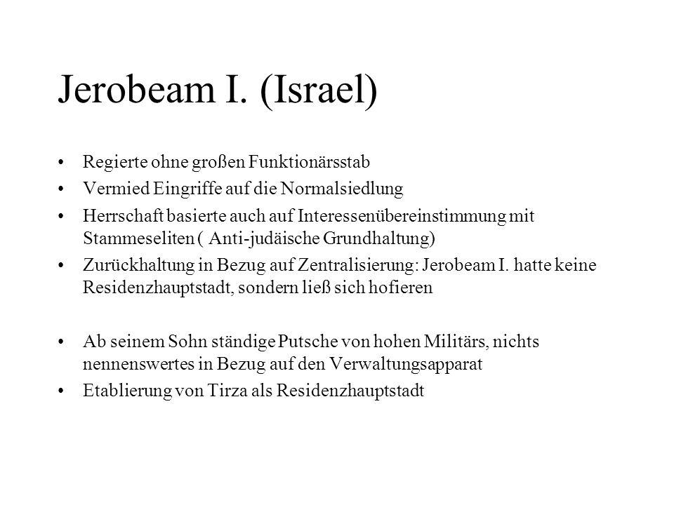 Jerobeam I. (Israel) Regierte ohne großen Funktionärsstab Vermied Eingriffe auf die Normalsiedlung Herrschaft basierte auch auf Interessenübereinstimm