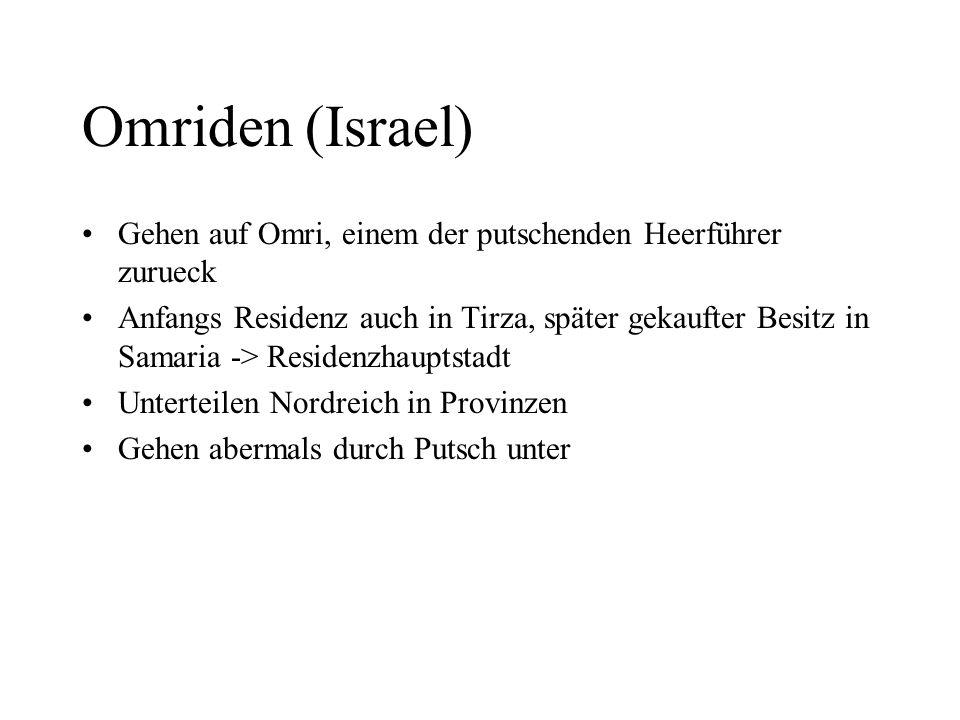 Omriden (Israel) Gehen auf Omri, einem der putschenden Heerführer zurueck Anfangs Residenz auch in Tirza, später gekaufter Besitz in Samaria -> Reside