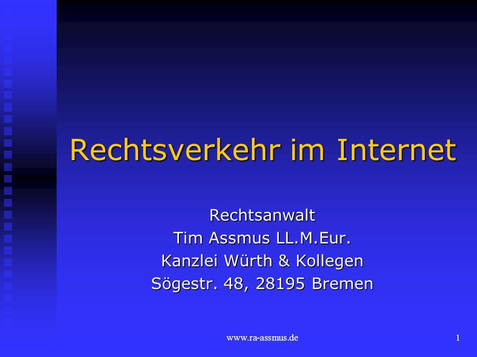 www.ra-assmus.de1 Rechtsverkehr im Internet Rechtsanwalt Tim Assmus LL.M.Eur. Kanzlei Würth & Kollegen Sögestr. 48, 28195 Bremen