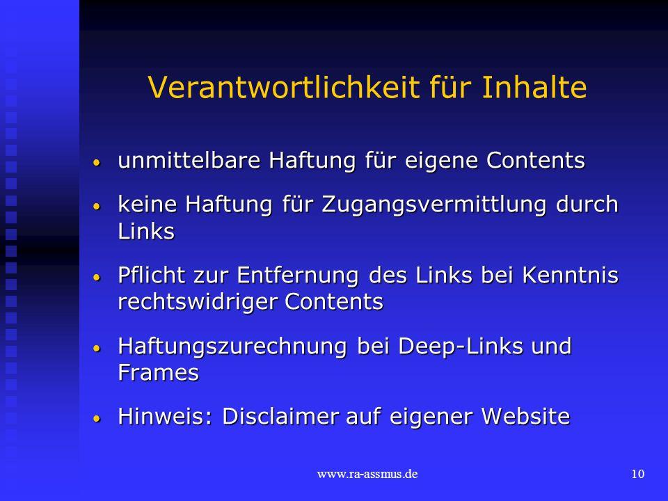 www.ra-assmus.de10 Verantwortlichkeit für Inhalte unmittelbare Haftung für eigene Contents unmittelbare Haftung für eigene Contents keine Haftung für