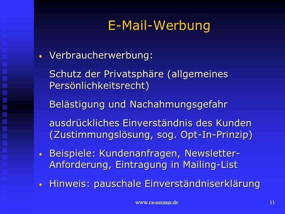 www.ra-assmus.de11 E-Mail-Werbung Verbraucherwerbung: Verbraucherwerbung: Schutz der Privatsphäre (allgemeines Persönlichkeitsrecht) Belästigung und N