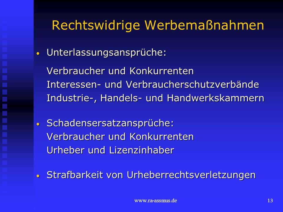 www.ra-assmus.de13 Rechtswidrige Werbemaßnahmen Unterlassungsansprüche: Unterlassungsansprüche: Verbraucher und Konkurrenten Interessen- und Verbrauch
