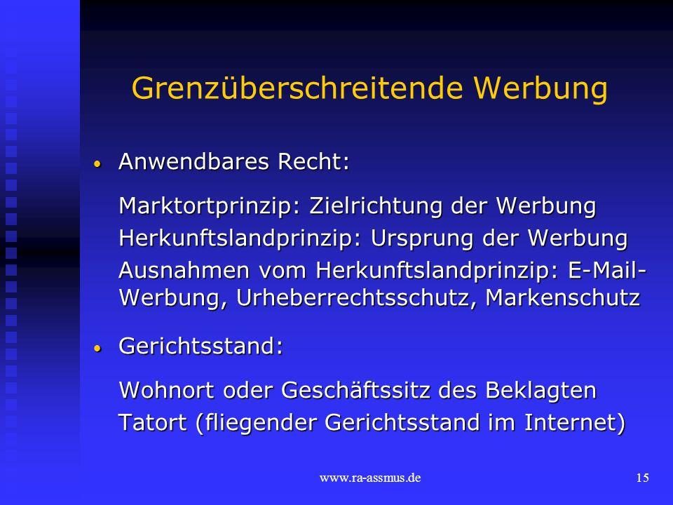 www.ra-assmus.de15 Grenzüberschreitende Werbung Anwendbares Recht: Anwendbares Recht: Marktortprinzip: Zielrichtung der Werbung Herkunftslandprinzip: