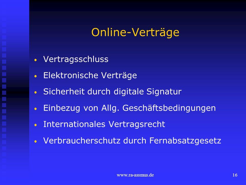www.ra-assmus.de16 Online-Verträge Vertragsschluss Elektronische Verträge Sicherheit durch digitale Signatur Einbezug von Allg. Geschäftsbedingungen I