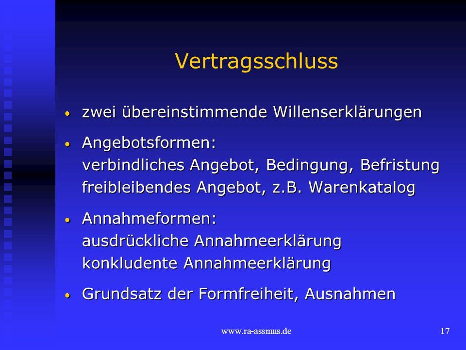 www.ra-assmus.de17 Vertragsschluss zwei übereinstimmende Willenserklärungen zwei übereinstimmende Willenserklärungen Angebotsformen: Angebotsformen: v