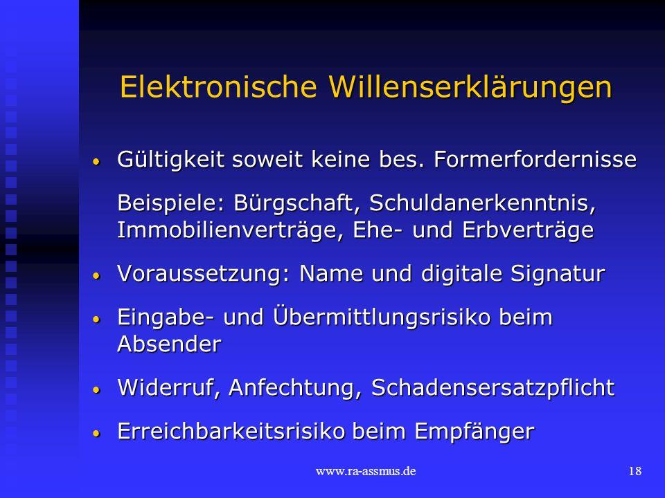 www.ra-assmus.de18 Willenserklärungen Elektronische Willenserklärungen Gültigkeit soweit keine bes. Formerfordernisse Gültigkeit soweit keine bes. For