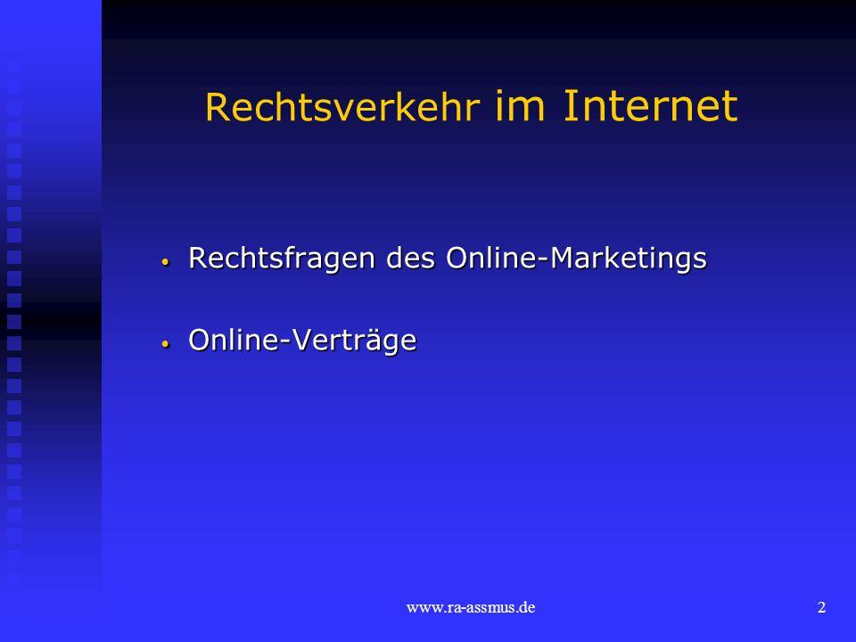www.ra-assmus.de3 Rechtsfragen des Online-Marketings Urheberrechtsschutz der Website Urheberrechtsschutz der Website Linking Linking Verantwortlichkeit für Inhalte Verantwortlichkeit für Inhalte E-Mail-Werbung (Spamming) E-Mail-Werbung (Spamming) Folgen rechtswidriger Werbemaßnahmen Folgen rechtswidriger Werbemaßnahmen Grenzüberschreitende Werbung Grenzüberschreitende Werbung