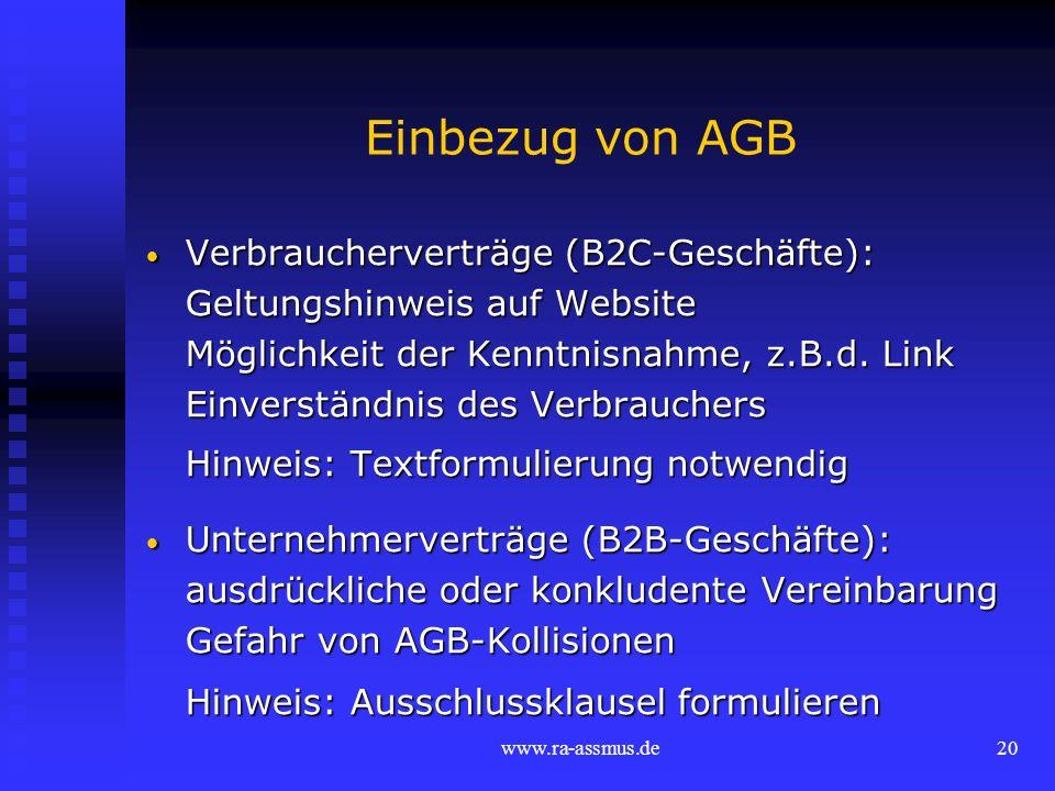 www.ra-assmus.de20 Einbezug von AGB Verbraucherverträge (B2C-Geschäfte): Verbraucherverträge (B2C-Geschäfte): Geltungshinweis auf Website Möglichkeit