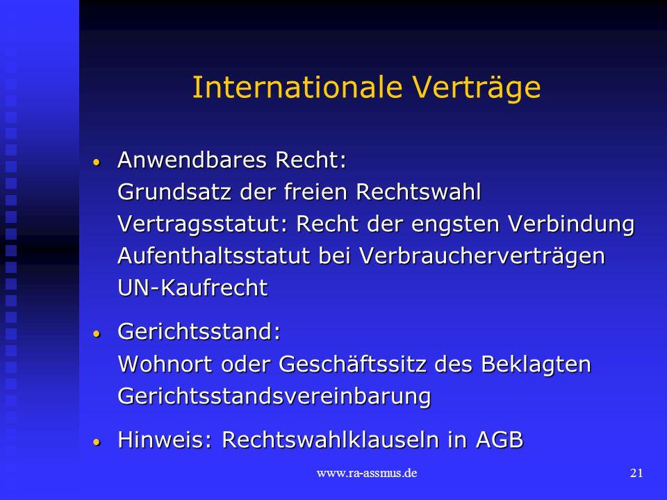 www.ra-assmus.de21 Internationale Verträge Anwendbares Recht: Anwendbares Recht: Grundsatz der freien Rechtswahl Vertragsstatut: Recht der engsten Ver