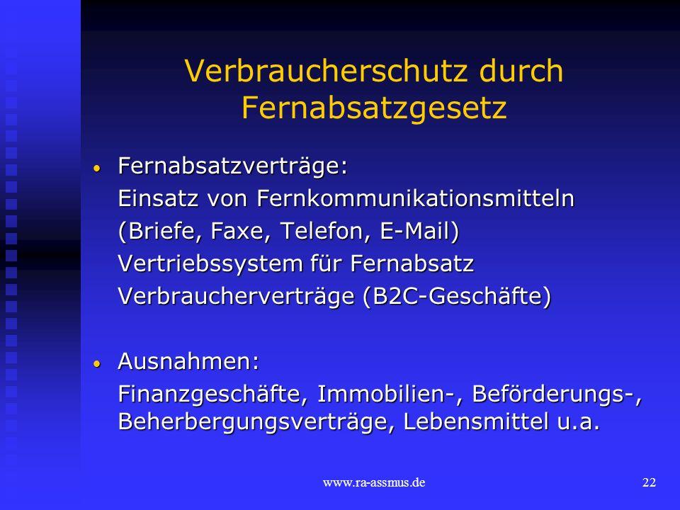 www.ra-assmus.de22 Verbraucherschutz durch Fernabsatzgesetz Fernabsatzverträge: Fernabsatzverträge: Einsatz von Fernkommunikationsmitteln (Briefe, Fax