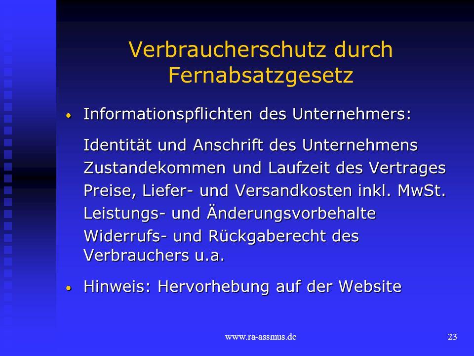 www.ra-assmus.de23 Verbraucherschutz durch Fernabsatzgesetz Informationspflichten des Unternehmers: Informationspflichten des Unternehmers: Identität
