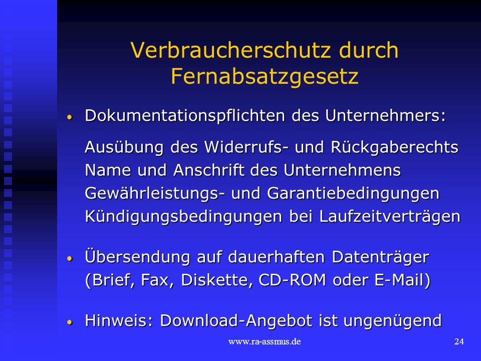 www.ra-assmus.de24 Verbraucherschutz durch Fernabsatzgesetz Dokumentationspflichten des Unternehmers: Dokumentationspflichten des Unternehmers: Ausübu