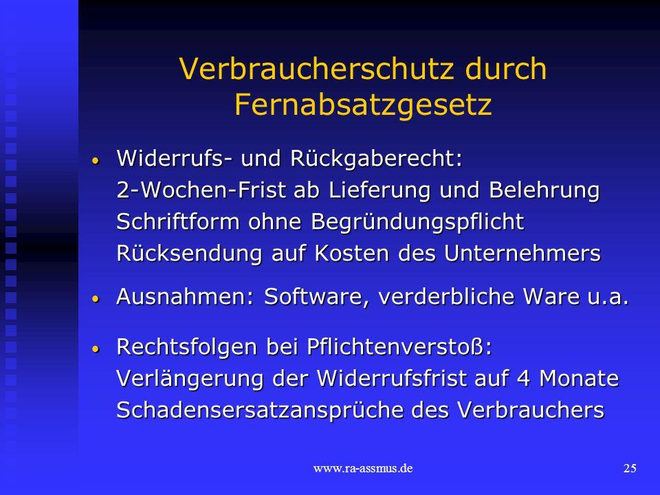 www.ra-assmus.de25 Verbraucherschutz durch Fernabsatzgesetz Widerrufs- und Rückgaberecht: Widerrufs- und Rückgaberecht: 2-Wochen-Frist ab Lieferung un