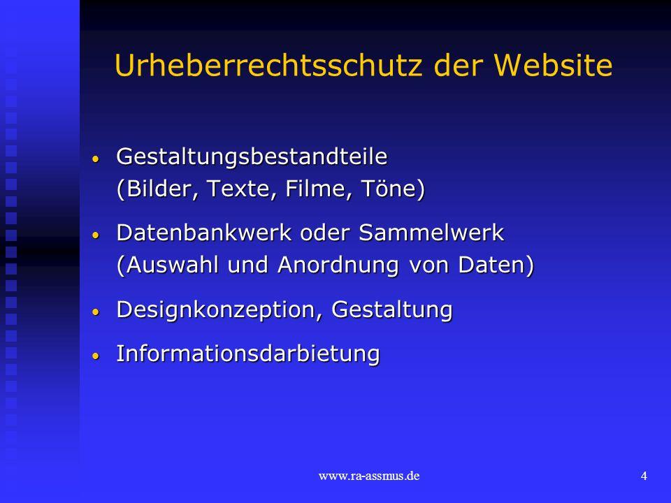 www.ra-assmus.de4 Urheberrechtsschutz der Website Gestaltungsbestandteile Gestaltungsbestandteile (Bilder, Texte, Filme, Töne) Datenbankwerk oder Samm