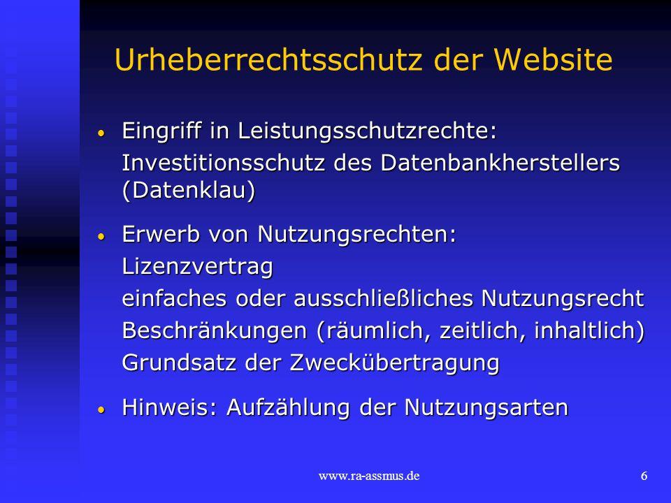 www.ra-assmus.de6 Urheberrechtsschutz der Website Eingriff in Leistungsschutzrechte: Eingriff in Leistungsschutzrechte: Investitionsschutz des Datenba