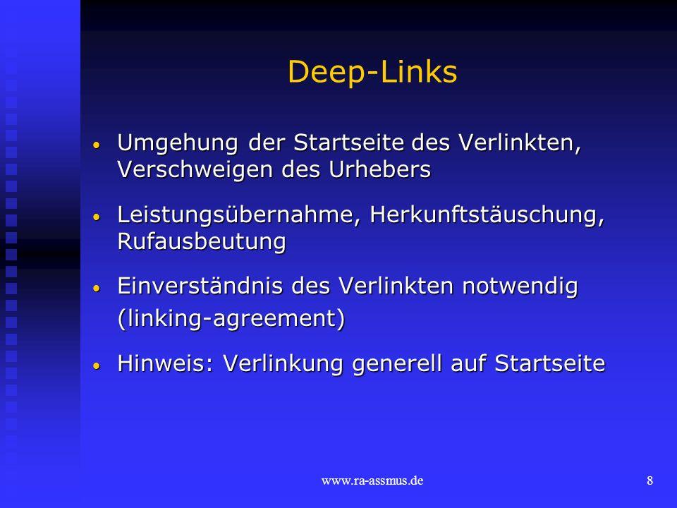 www.ra-assmus.de8 Deep-Links Umgehung der Startseite des Verlinkten, Verschweigen des Urhebers Umgehung der Startseite des Verlinkten, Verschweigen de