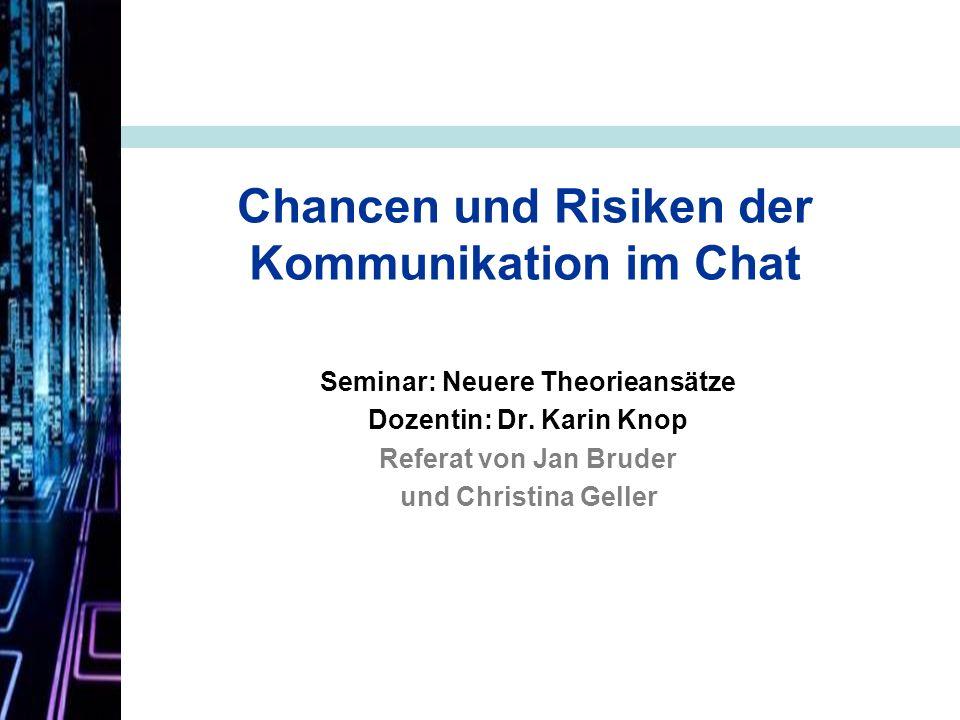 Chancen und Risiken von Kommunikation im Chat Referat von Jan Bruder und Christina Geller Chancen und Risiken der Kommunikation im Chat Seminar: Neuer