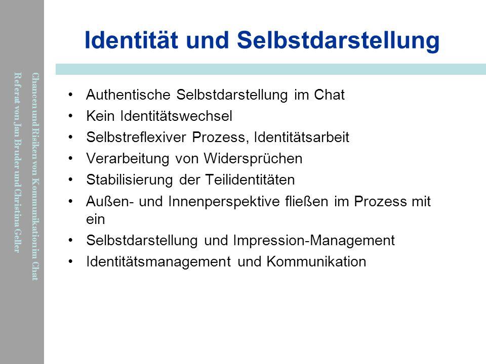 Chancen und Risiken von Kommunikation im Chat Referat von Jan Bruder und Christina Geller Identität und Selbstdarstellung Authentische Selbstdarstellu