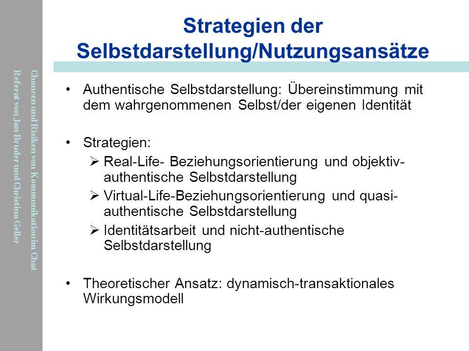 Chancen und Risiken von Kommunikation im Chat Referat von Jan Bruder und Christina Geller Strategien der Selbstdarstellung/Nutzungsansätze Authentisch