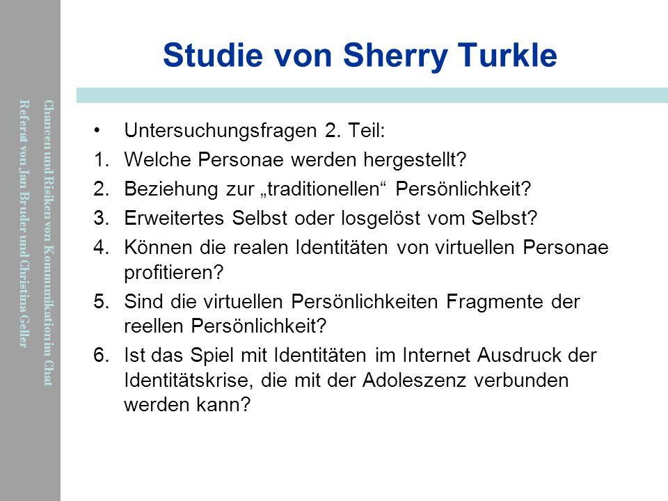 Chancen und Risiken von Kommunikation im Chat Referat von Jan Bruder und Christina Geller Studie von Sherry Turkle Untersuchungsfragen 2. Teil: 1.Welc