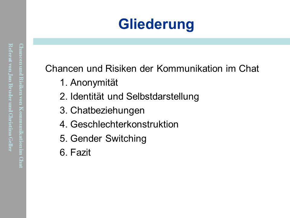 Chancen und Risiken von Kommunikation im Chat Referat von Jan Bruder und Christina Geller Gliederung Chancen und Risiken der Kommunikation im Chat 1.