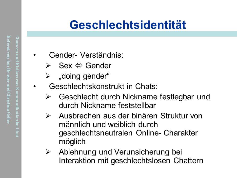 Chancen und Risiken von Kommunikation im Chat Referat von Jan Bruder und Christina Geller Geschlechtsidentität Gender- Verständnis: Sex Gender doing g