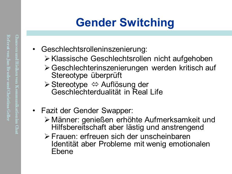 Chancen und Risiken von Kommunikation im Chat Referat von Jan Bruder und Christina Geller Gender Switching Geschlechtsrolleninszenierung: Klassische G