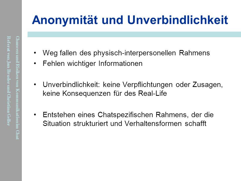 Chancen und Risiken von Kommunikation im Chat Referat von Jan Bruder und Christina Geller Anonymität und Unverbindlichkeit Weg fallen des physisch-int