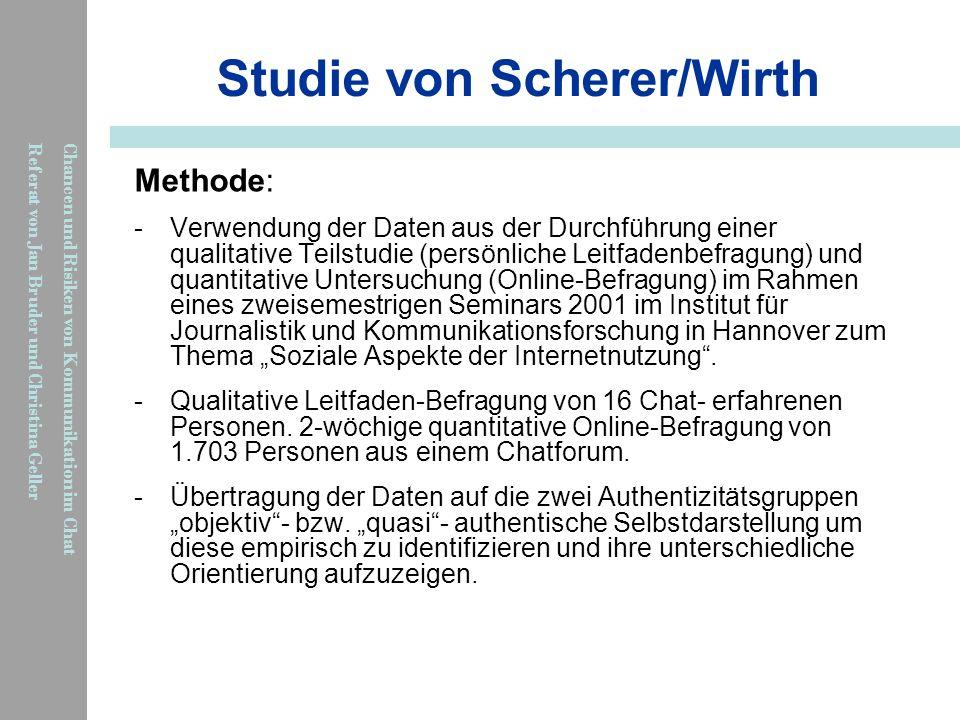 Chancen und Risiken von Kommunikation im Chat Referat von Jan Bruder und Christina Geller Studie von Scherer/Wirth Methode: -Verwendung der Daten aus