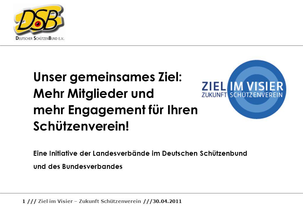 1 /// Ziel im Visier – Zukunft Schützenverein ///30.04.2011 Unser gemeinsames Ziel: Mehr Mitglieder und mehr Engagement für Ihren Schützenverein! Eine