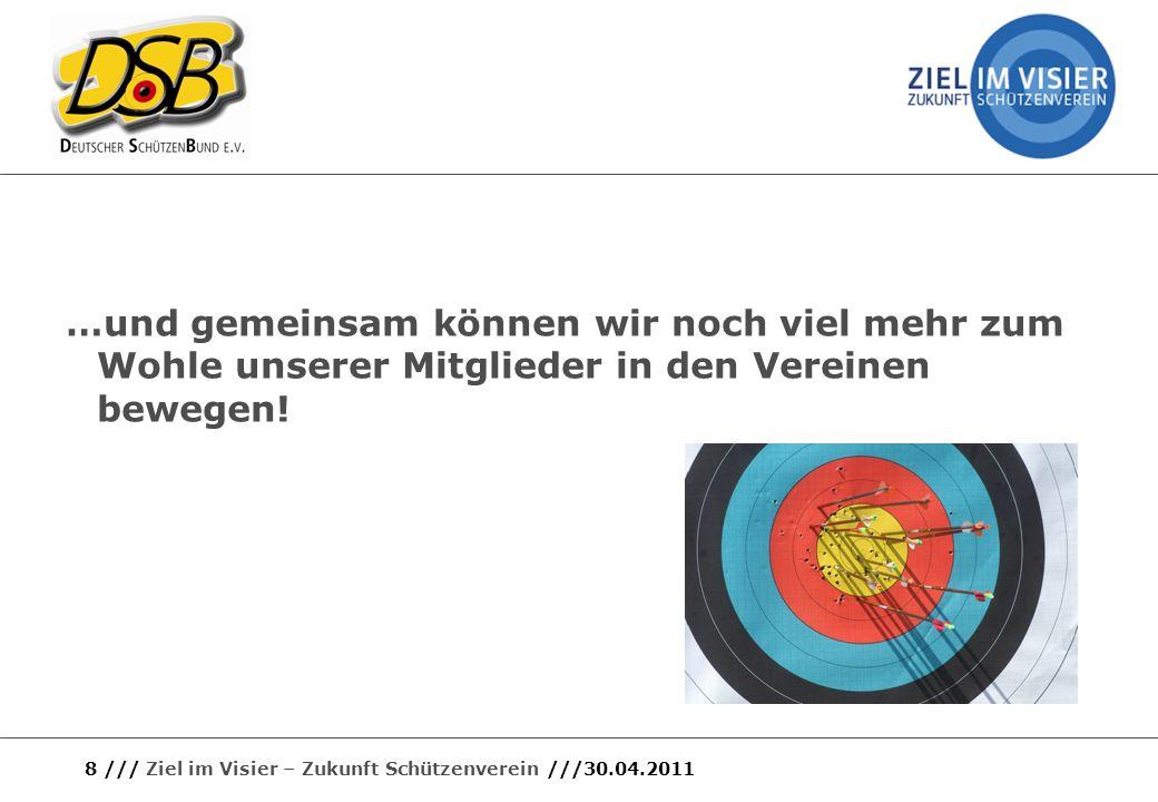 8 /// Ziel im Visier – Zukunft Schützenverein ///30.04.2011 …und gemeinsam können wir noch viel mehr zum Wohle unserer Mitglieder in den Vereinen bewe