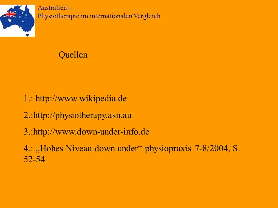Australien – Physiotherapie im internationalen Vergleich Quellen 1.: http://www.wikipedia.de 2.:http://physiotherapy.asn.au 3.:http://www.down-under-i