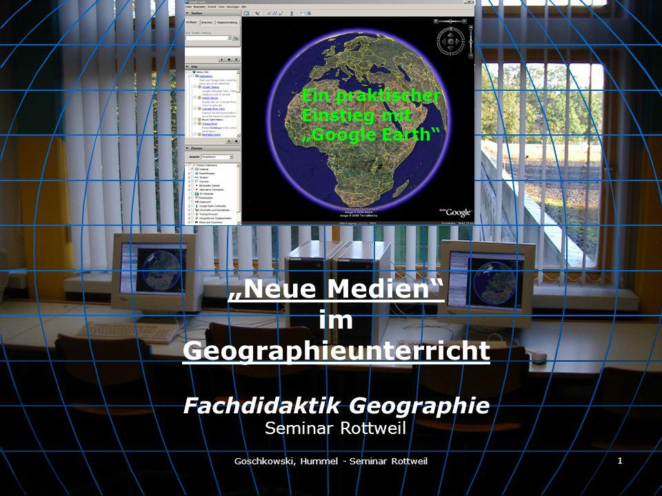 Goschkowski, Hummel - Seminar Rottweil 1 Neue Medien im Geographieunterricht Fachdidaktik Geographie Seminar Rottweil Ein praktischer Einstieg mit Goo
