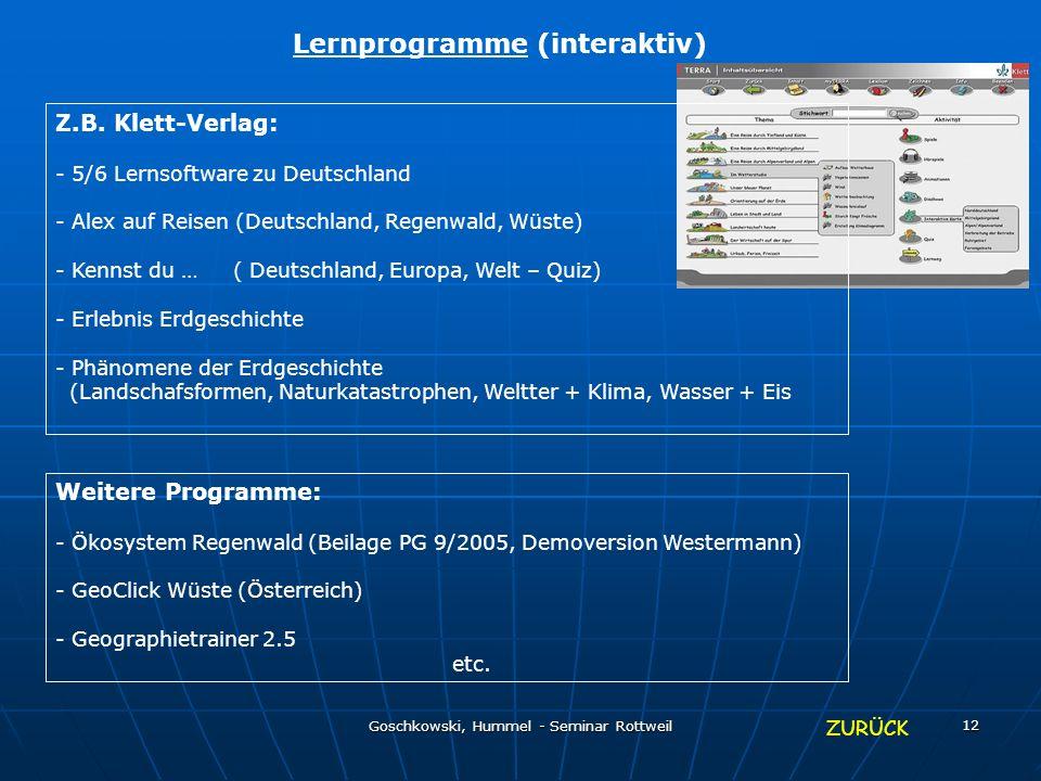Goschkowski, Hummel - Seminar Rottweil 12 Lernprogramme (interaktiv) Z.B. Klett-Verlag: - 5/6 Lernsoftware zu Deutschland - Alex auf Reisen (Deutschla