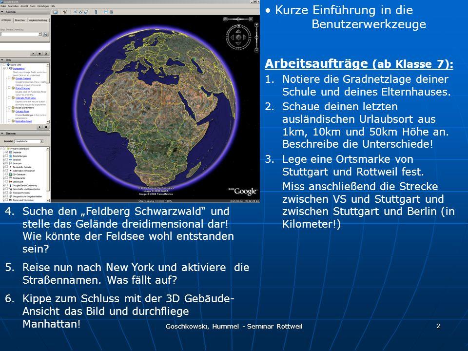 Goschkowski, Hummel - Seminar Rottweil 2 Kurze Einführung in die Benutzerwerkzeuge Arbeitsaufträge (ab Klasse 7): 1.Notiere die Gradnetzlage deiner Sc
