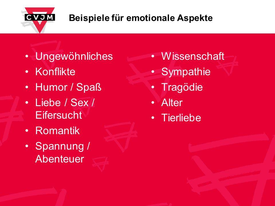 Beispiele für emotionale Aspekte Ungewöhnliches Konflikte Humor / Spaß Liebe / Sex / Eifersucht Romantik Spannung / Abenteuer Wissenschaft Sympathie T