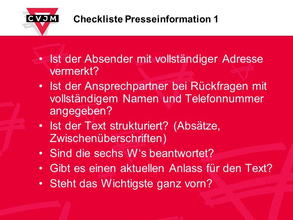 Checkliste Presseinformation 1 Ist der Absender mit vollständiger Adresse vermerkt? Ist der Ansprechpartner bei Rückfragen mit vollständigem Namen und