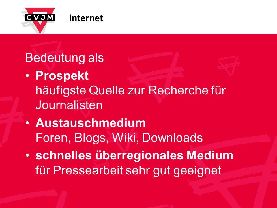 Internet Bedeutung als Prospekt häufigste Quelle zur Recherche für Journalisten Austauschmedium Foren, Blogs, Wiki, Downloads schnelles überregionales