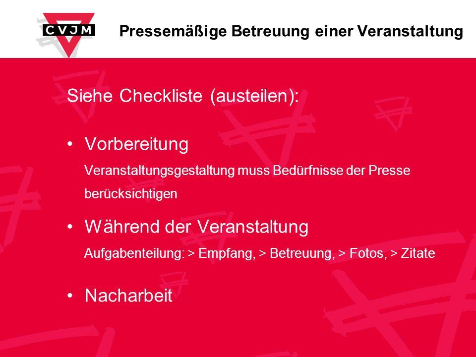 Pressemäßige Betreuung einer Veranstaltung Siehe Checkliste (austeilen): Vorbereitung Veranstaltungsgestaltung muss Bedürfnisse der Presse berücksicht