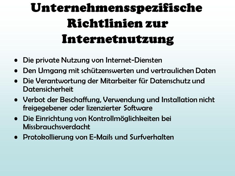 Unternehmensspezifische Richtlinien zur Internetnutzung Die private Nutzung von Internet-Diensten Den Umgang mit schützenswerten und vertraulichen Dat